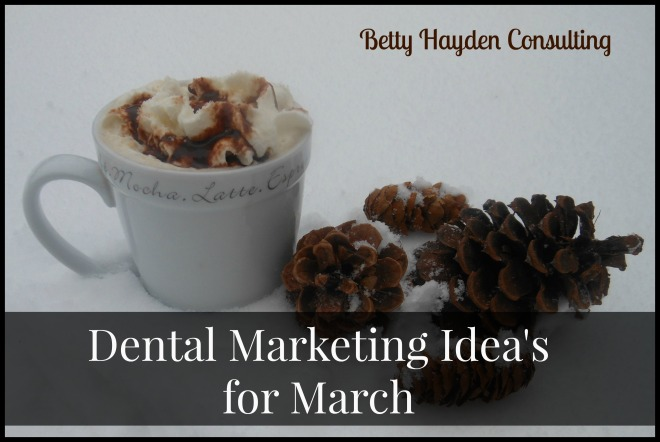 march dental marketing ideas