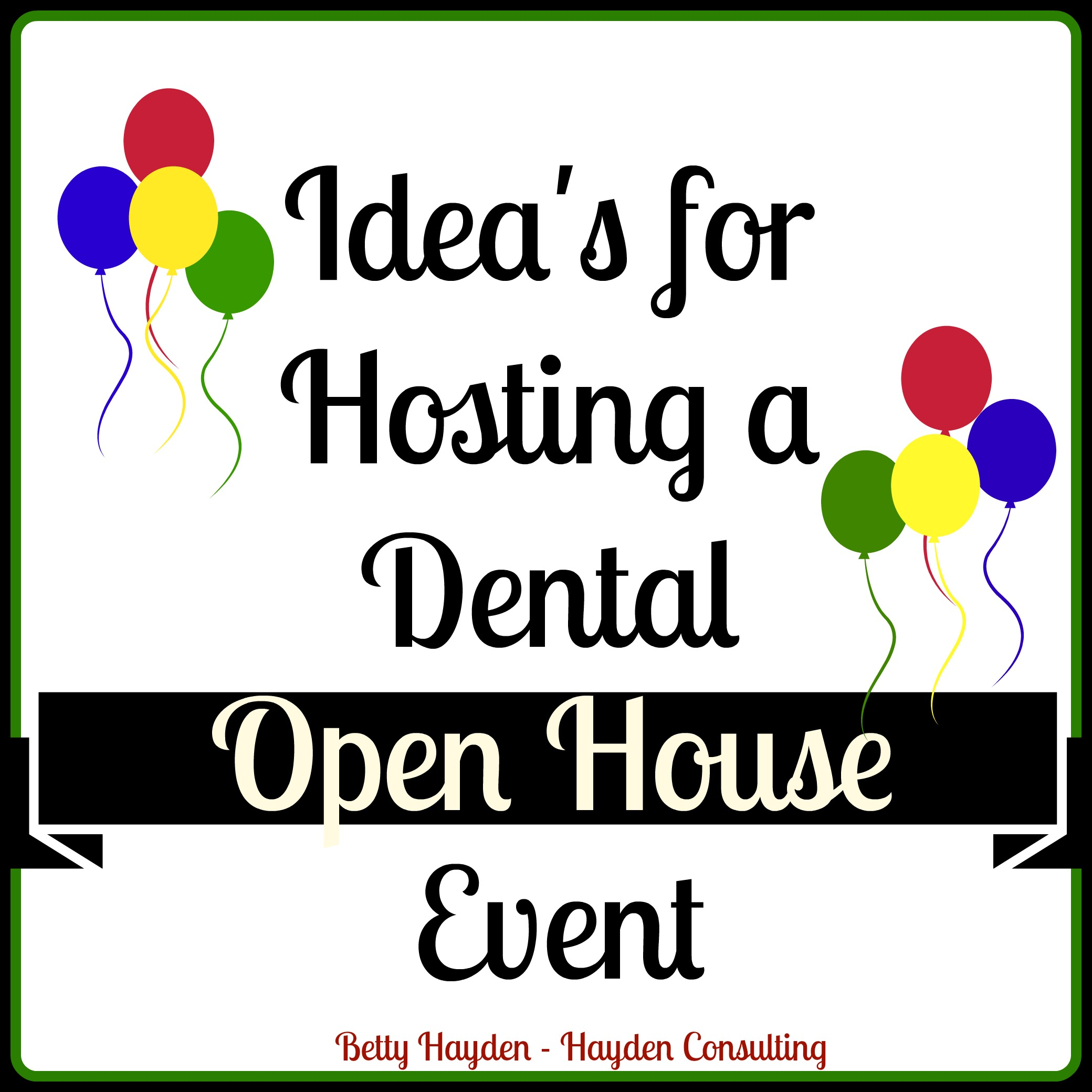 Dental office marketing ideas hayden consulting - Open house decorations ...