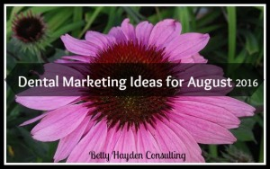 dental marketing ideas for august betty hayden consulting