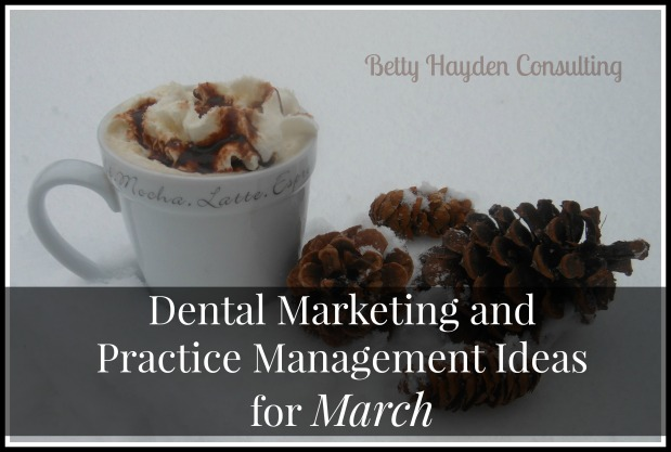 Dental Marketing and Practice Management Ideas forMarch