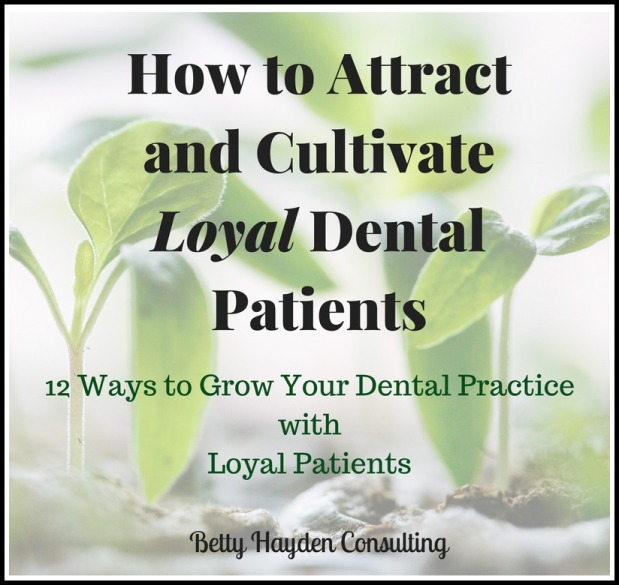 How to Attract and Cultivate Loyal DentalPatients